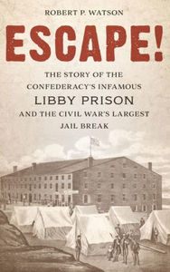 Escape!: The Story of the Confederacy's Infamous Libby Prison and the Civil War's Largest Jail Break